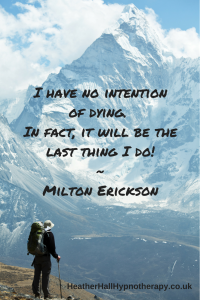 I have no intention of dying. In fact it will be the last thing I do - Milton Erickson Quote