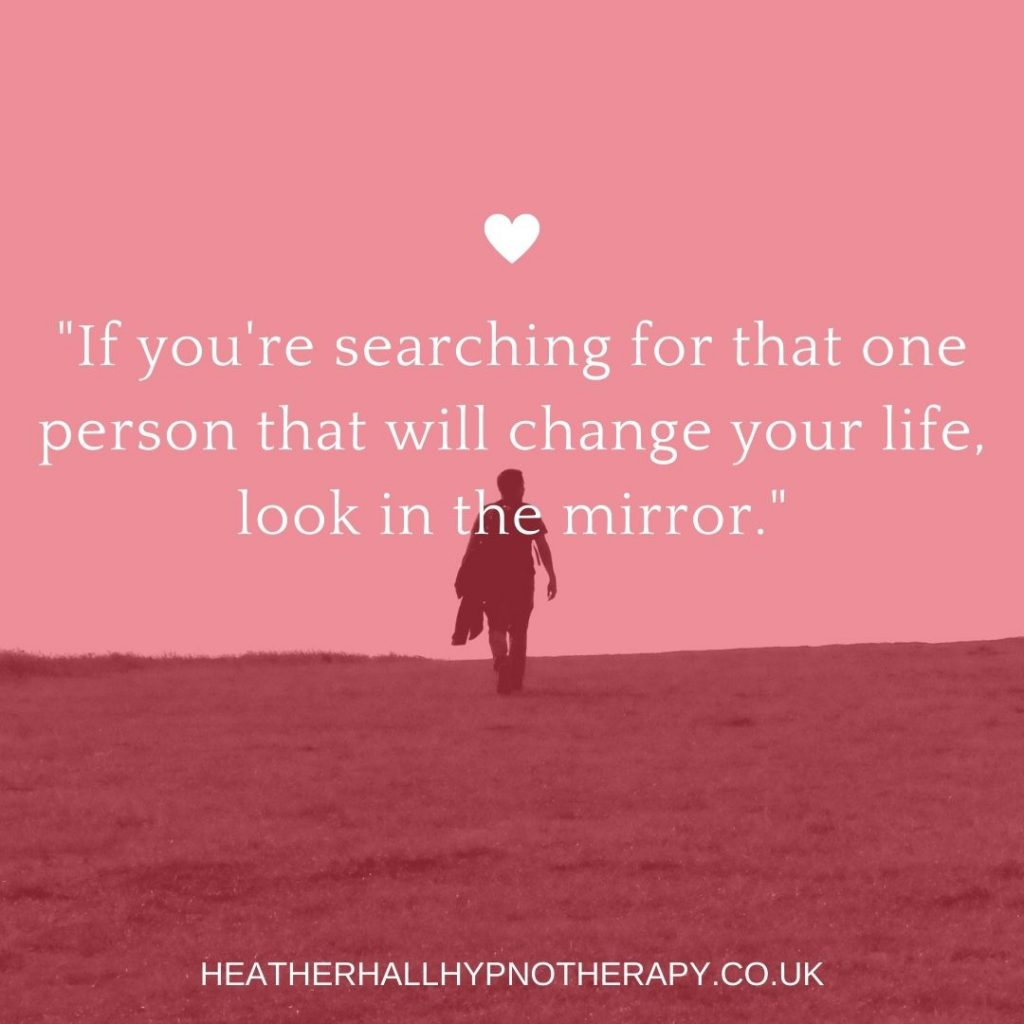 Self-Love Mirror Quotes If you're searching for that one person that will change your life, look in the mirror.